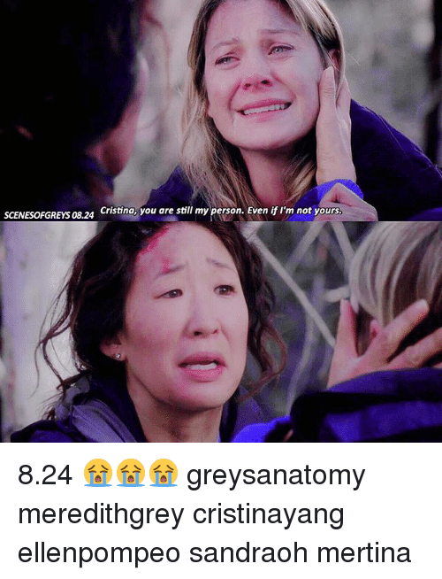 Memes, 🤖, and Personality: Cristina, you are still my person. Even ifI'm not yours.  SCENESOFGREYS 08.24 8.24 😭😭😭 greysanatomy meredithgrey cristinayang ellenpompeo sandraoh mertina