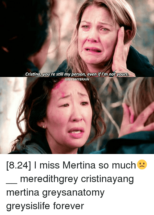 Memes, Forever, and 🤖: Cristina, you're still my person, even if l'm not yours  GREYSMYBRAIN [8.24] I miss Mertina so much☹️ __ meredithgrey cristinayang mertina greysanatomy greysislife forever