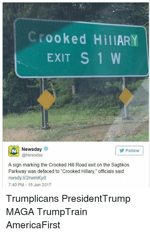 """Memes, Newsday, and 🤖: Crooked HillARY  EXIT S 1 W  EN Newsday  Follow  @Newsday  A sign marking the Crooked Hill Road exit on the Sagtikos  Parkway was defaced to """"Crooked Hillary,"""" officials said  nwsdy.li/2rwmKyd  7:40 PM 15 Jun 2017 Trumplicans PresidentTrump MAGA TrumpTrain AmericaFirst"""
