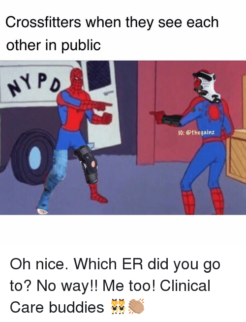 Memes, Nice, and 🤖: Crossfitters when they see each  other in public  PD  IG: @thegainz Oh nice. Which ER did you go to? No way!! Me too! Clinical Care buddies 👯♀️👏🏽