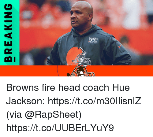 Fire, Head, and Memes: CRUCIAL  CATCH Browns fire head coach Hue Jackson: https://t.co/m30IlisnlZ (via @RapSheet) https://t.co/UUBErLYuY9