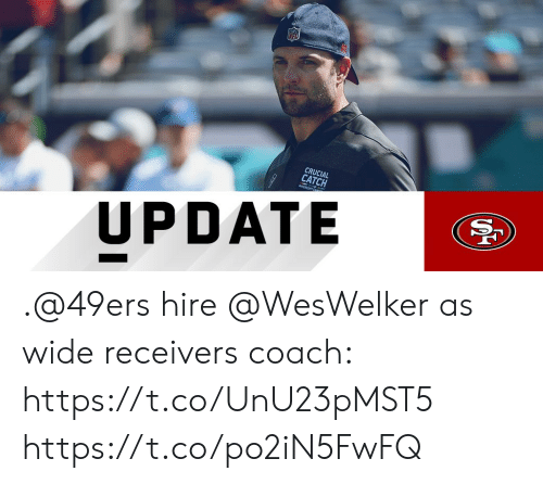 San Francisco 49ers, Memes, and 🤖: CRUCIAL  CATCH  UPDATE .@49ers hire @WesWelker as wide receivers coach: https://t.co/UnU23pMST5 https://t.co/po2iN5FwFQ