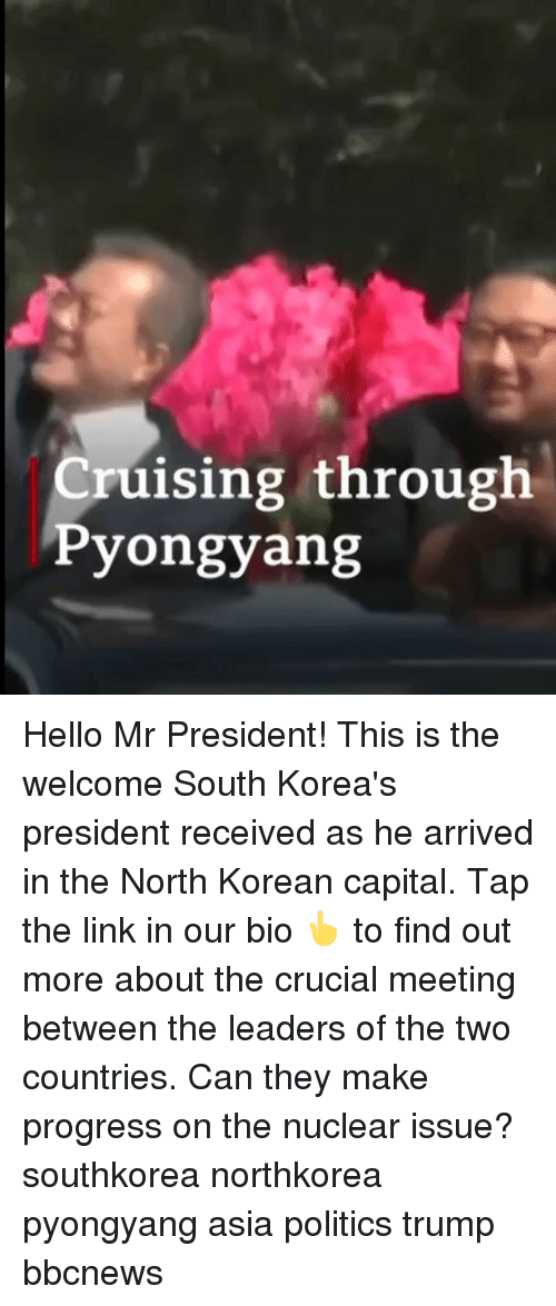 Hello, Memes, and Politics: Cruising through  Pyongyan;g Hello Mr President! This is the welcome South Korea's president received as he arrived in the North Korean capital. Tap the link in our bio 👆 to find out more about the crucial meeting between the leaders of the two countries. Can they make progress on the nuclear issue? southkorea northkorea pyongyang asia politics trump bbcnews