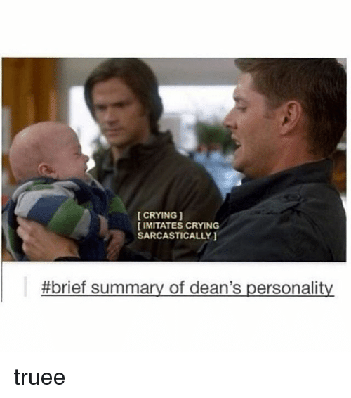Crying, Memes, and 🤖: CRYING  IMITATES CRYING  SARCASTICALLY  #brief summary of dean's personality truee