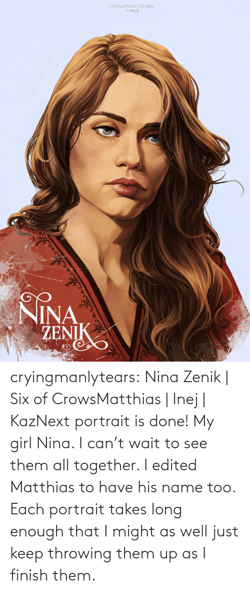 throwing: CRYINGMANLYTEARS  TUMBLR  NINA  ŽENIK cryingmanlytears:  Nina Zenik | Six of CrowsMatthias | Inej | KazNext portrait is done! My girl Nina. I can't wait to see them all together. I edited Matthias to have his name too. Each portrait takes long enough that I might as well just keep throwing them up as I finish them.
