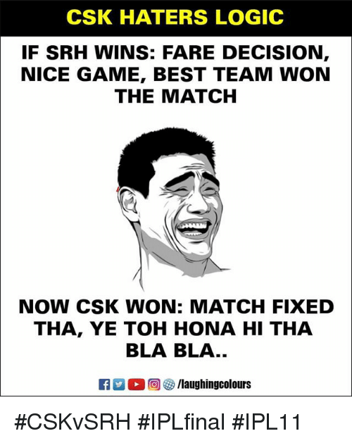 Logic, Best, and Game: CSK HATERS LOGIC  IF SRH WINS: FARE DECISION  NICE GAME, BEST TEAM WON  THE MATCH  NOW CSK WON: MATCH FIXED  THA, YE TOH HONA HI THA  BLA BLA..  E3 2。回參/laughingcolours #CSKvSRH #IPLfinal #IPL11