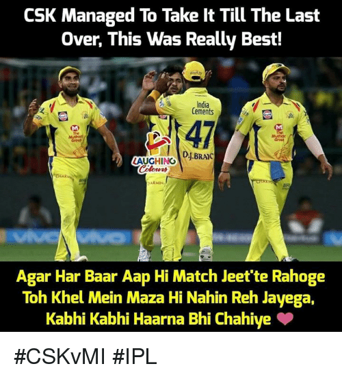 India, Match, and Indianpeoplefacebook: CSK Managed To Take It Till The Last  Over, This Was Really Bes!  India  Cements  47  CHIN.BRAI  The  Muthat  Grou  The  CHAR  VARMIN  Agar Har Baar Aap Hi Match Jeet'te Rahoge  Toh Khel Mein Maza Hi Nahin Reh Jayega,  Kabhi Kabhi Haarna Bhi Chahiye #CSKvMI #IPL