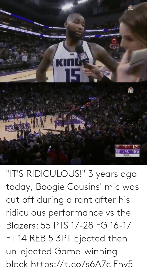 "ridiculous: CSN  INES  BD  KING  CSN  15  5   CSN  COCRRIME  POR 121  SAC 126  FINAL ""IT'S RIDICULOUS!""   3 years ago today, Boogie Cousins' mic was cut off during a rant after his ridiculous performance vs the Blazers:   55 PTS 17-28 FG 16-17 FT 14 REB 5 3PT Ejected then un-ejected Game-winning block https://t.co/s6A7cIEnv5"