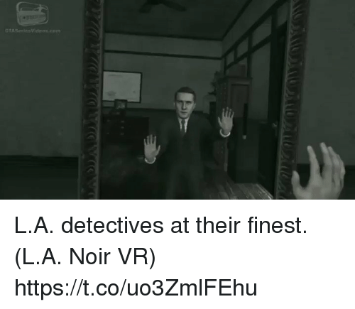 Com, Noir, and Their: CTASeriesVideos.com L.A. detectives at their finest. (L.A. Noir VR) https://t.co/uo3ZmlFEhu