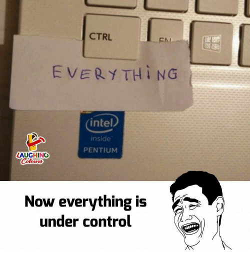 Control, Intel, and Indianpeoplefacebook: CTRL  EVERY THING  intel  inside  PENTIUM  LAUGHING  Now everything is  under control