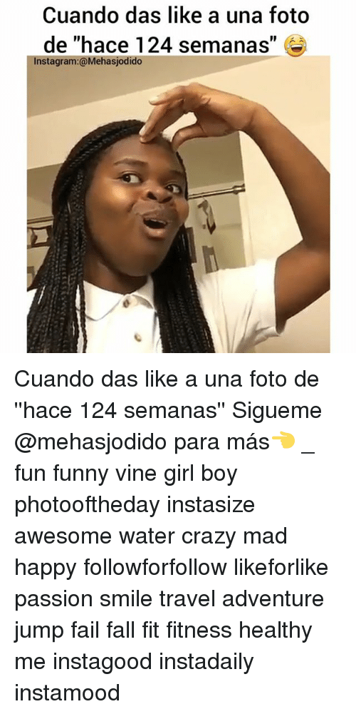 "Crazy, Fail, and Fall: Cuando das like a una foto  de ""hace 124 semanas"" &  Instagram:@Mehasjodido Cuando das like a una foto de ''hace 124 semanas'' Sigueme @mehasjodido para más👈 _ fun funny vine girl boy photooftheday instasize awesome water crazy mad happy followforfollow likeforlike passion smile travel adventure jump fail fall fit fitness healthy me instagood instadaily instamood"