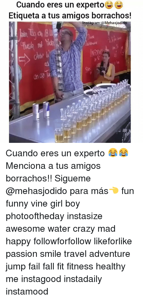 Crazy, Fail, and Fall: Cuando eres un experto  Etiqueta a tus amigos borrachos!  Instagram:@Mehasjodi Cuando eres un experto 😂😂Menciona a tus amigos borrachos!! Sigueme @mehasjodido para más👈 fun funny vine girl boy photooftheday instasize awesome water crazy mad happy followforfollow likeforlike passion smile travel adventure jump fail fall fit fitness healthy me instagood instadaily instamood