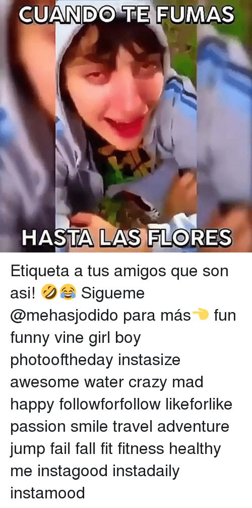 Crazy, Fail, and Fall: CUANDO TE FUMAS  HASTA LAS FLORES Etiqueta a tus amigos que son asi! 🤣😂 Sigueme @mehasjodido para más👈 fun funny vine girl boy photooftheday instasize awesome water crazy mad happy followforfollow likeforlike passion smile travel adventure jump fail fall fit fitness healthy me instagood instadaily instamood
