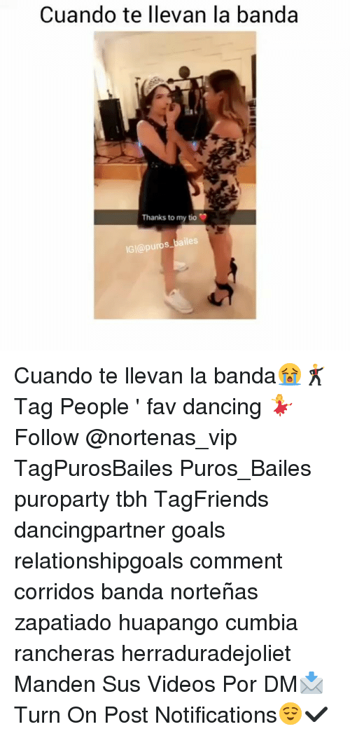Dancing, Goals, and Memes: Cuando te llevan la banda  Thanks to my tio  IGl@puros bailes Cuando te llevan la banda😭🕺 Tag People ' fav dancing 💃 Follow @nortenas_vip TagPurosBailes Puros_Bailes puroparty tbh TagFriends dancingpartner goals relationshipgoals comment corridos banda norteñas zapatiado huapango cumbia rancheras herraduradejoliet Manden Sus Videos Por DM📩 Turn On Post Notifications😌✔