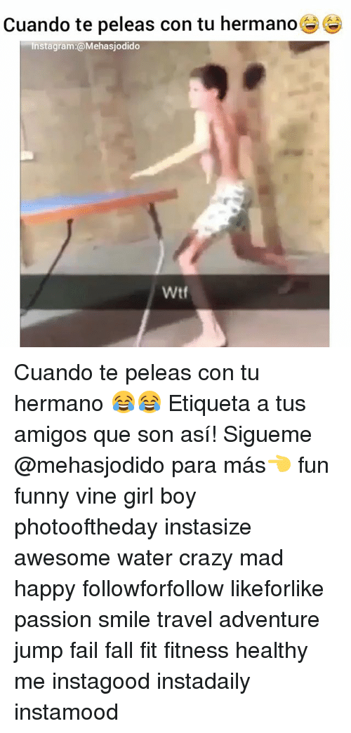 Crazy, Fail, and Fall: Cuando te peleas con tu hermano  Instagram:@Mehasjodido  Wtf Cuando te peleas con tu hermano 😂😂 Etiqueta a tus amigos que son así! Sigueme @mehasjodido para más👈 fun funny vine girl boy photooftheday instasize awesome water crazy mad happy followforfollow likeforlike passion smile travel adventure jump fail fall fit fitness healthy me instagood instadaily instamood