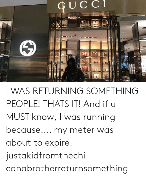 Memes, Running, and 🤖: CUCC I WAS RETURNING SOMETHING PEOPLE! THATS IT! And if u MUST know, I was running because.... my meter was about to expire. justakidfromthechi canabrotherreturnsomething