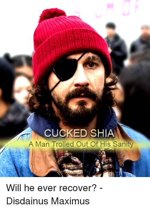 Maximus, Memes, and 🤖: CUCKED SHIA  A Man Trolled Out Of His Sanity Will he ever recover?  - Disdainus Maximus