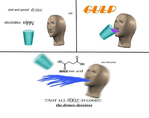 Cool, Good, and Succ: CUD  cool and goond drinco  nice  why not take a  sipp¿  sour and gross  он  SUCC inic acid  !NOT ALL SICIS GOOD!!  the drinee leeeive:s