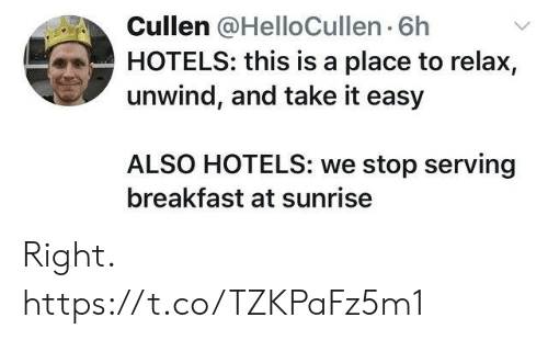 Funny, Breakfast, and Sunrise: Cullen @HelloCullen 6h  HOTELS: this is a place to relax,  unwind, and take it easy  ALSO HOTELS: we stop serving  breakfast at sunrise Right. https://t.co/TZKPaFz5m1