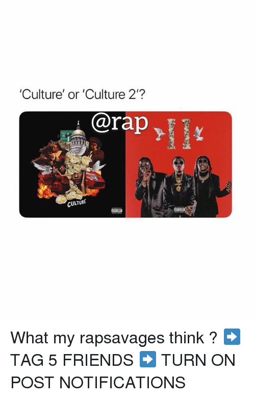 Friends, Memes, and Rap: 'Culture' or 'Culture 2'?  @rap  YI  CULTURE What my rapsavages think ? ➡️ TAG 5 FRIENDS ➡️ TURN ON POST NOTIFICATIONS