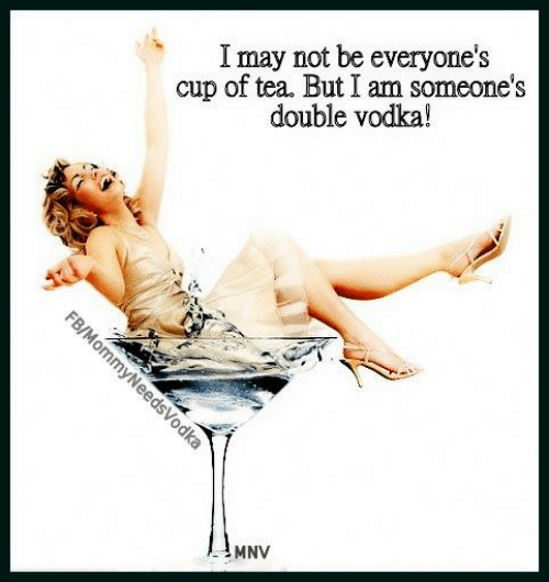 Cup Of Tea: cup of tea. But I am someone's  double vodka!  I may not be everyone's  FB/MommyNeedsVodka  MNV