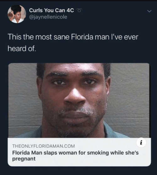Florida Man, Pregnant, and Smoking: Curls You Can 4C  @jaynellenicole  This the most sane Florida man I've ever  heard of.  i  THEONLYFLORIDAMAN.COM  Florida Man slaps woman for smoking while she's  pregnant