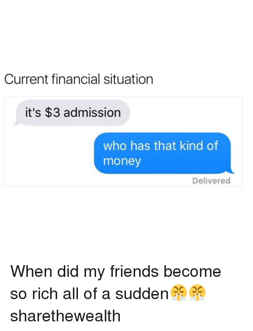 Friends, Funny, and Money: Current financial situation  it's $3 admission  who has that kind of  money  Delivered When did my friends become so rich all of a sudden😤😤 sharethewealth