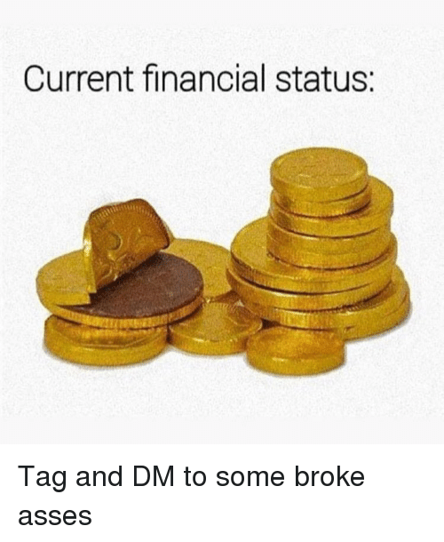 Memes, Asses, and 🤖: Current financial status Tag and DM to some broke asses