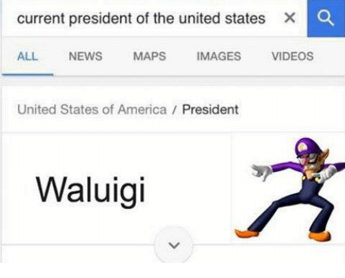 United Stated: current president of the united states X O  ALL NEWS  MAPS  IMAGES  VIDEOS  United States of America President  Waluigi