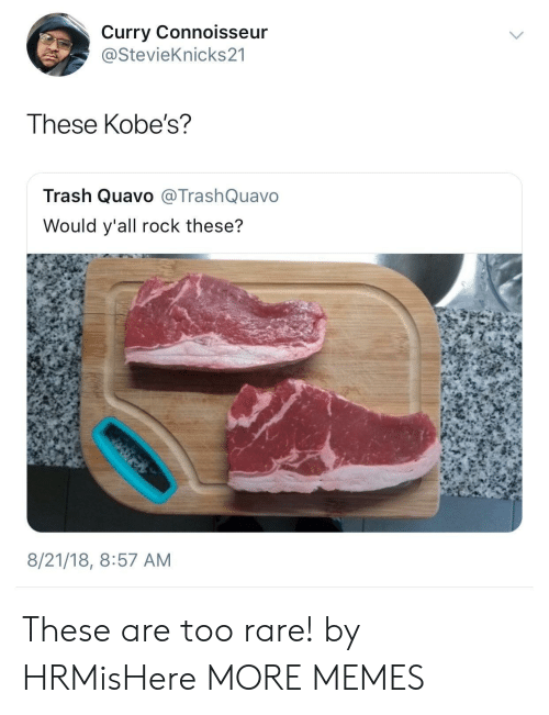 connoisseur: Curry Connoisseur  @StevieKnicks21  These Kobe's?  Trash Quavo @TrashQuavo  Would y'all rock these?  8/21/18, 8:57 AM These are too rare! by HRMisHere MORE MEMES