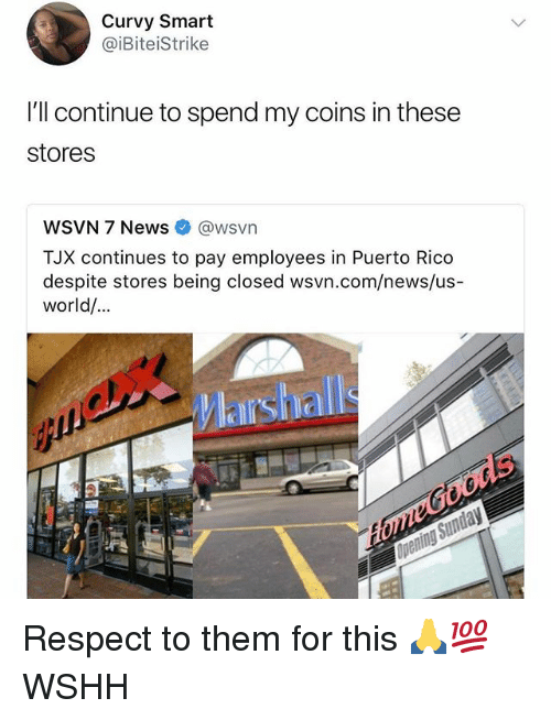 Memes, News, and Wshh: Curvy Smart  @iBiteiStrike  I'll continue to spend my coins in these  stores  WSVN 7 News e》 @wsvn  TJX continues to pay employees in Puerto Rico  despite stores being closed wsvn.com/news/us  world...  Marshalls ‪Respect to them for this 🙏💯‬ WSHH