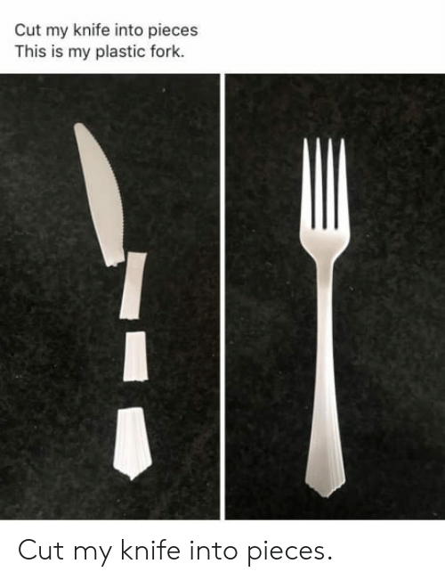 Plastic, This, and This Is: Cut my knife into pieces  This is my plastic fork. Cut my knife into pieces.