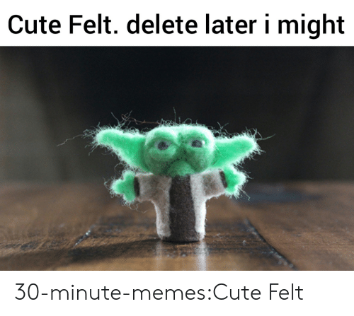 Cute, Memes, and Target: Cute Felt. delete later i might 30-minute-memes:Cute Felt