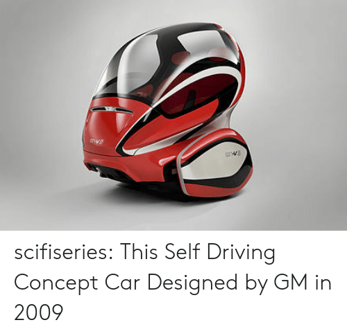 Driving, Tumblr, and Blog: Cw  anw scifiseries:  This Self Driving Concept Car Designed by GM in 2009