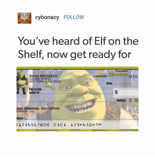 Elf, Elf on the Shelf, and Emo: cybonacy FOLLOW  You've heard of Elf on the  Shelf, now get ready for  DANA MICHAELS  23 ANY STREET  Sideko30  ANY TOWN, USA 55555  Date  Pay to the  order of  Dollars  a1  OUR FINANCIAL INSTITUTION  emo