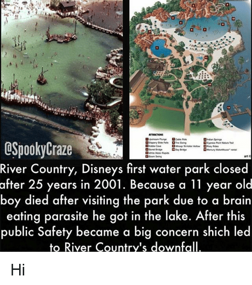 Memes, Rap, and Brain: Cypress Port Nature a  OSpookyCraze  River Country, Disneys first water park closed  after 25 years in 2001. Because a 11 year old  boy died after visiting the park due to a brain  eating parasite he got in the lake. After this  public Safety became a big concern shich led  Kiase Cove  white Waler Rap ds  ロBoon Swing  to River Country's downfall Hi