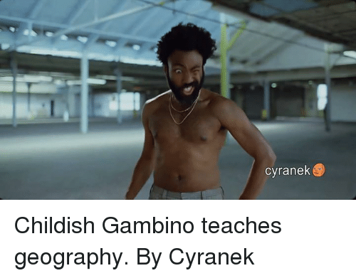Childish Gambino, Dank, and Childish: cyranek Childish Gambino teaches geography.  By Cyranek