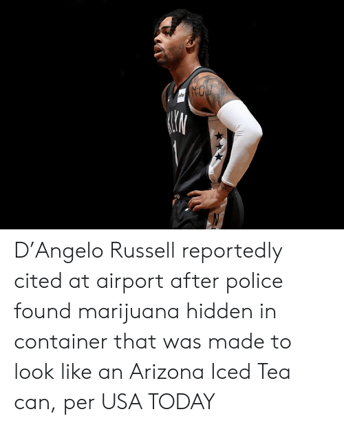 Police, Arizona, and Marijuana: D'Angelo Russell reportedly cited at airport after police found marijuana hidden in container that was made to look like an Arizona Iced Tea can, per USA TODAY