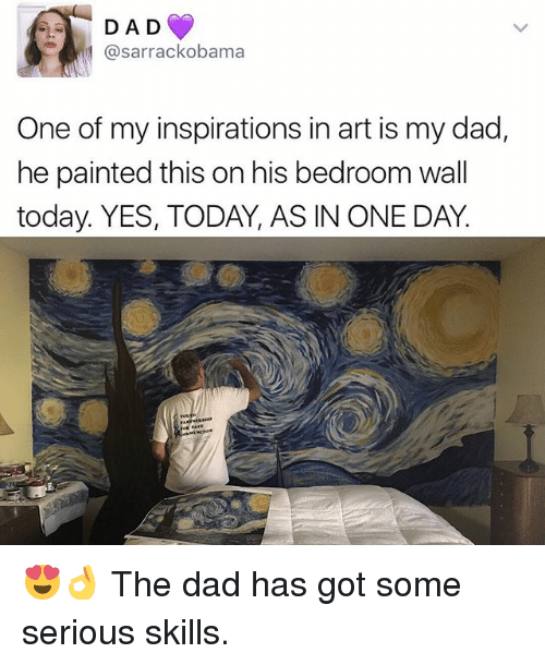 Dad, Memes, and Today: D A D  asarrackobama  One of my inspirations in art is my dad,  he painted this on his bedroom wall  today. YES, TODAY, AS IN ONE DAY. 😍👌 The dad has got some serious skills.