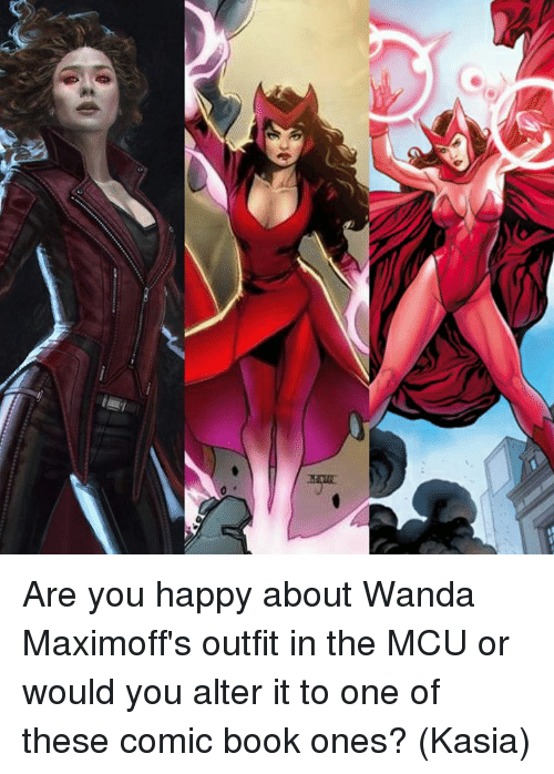 Memes, Comic-Book, and Altered: D Are you happy about Wanda Maximoff's outfit in the MCU or would you alter it to one of these comic book ones?  (Kasia)