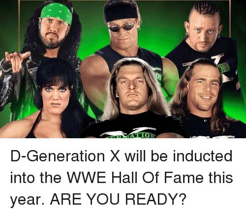 Memes, World Wrestling Entertainment, and 🤖: D-Generation X will be inducted into the WWE Hall Of Fame this year. ARE YOU READY?
