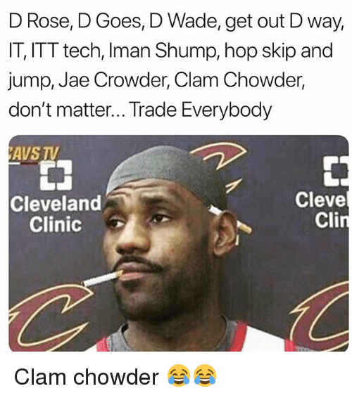 Funny, Jae Crowder, and Cleveland: D Rose, D Goes, D Wade, get out D way,  IT, ITT tech, Iman Shump, hop skip and  jump, Jae Crowder, Clam Chowder,  don't matter... Trade Everybody  AVS TV  Cleveland  Clinic  Cleve  Cli Clam chowder 😂😂