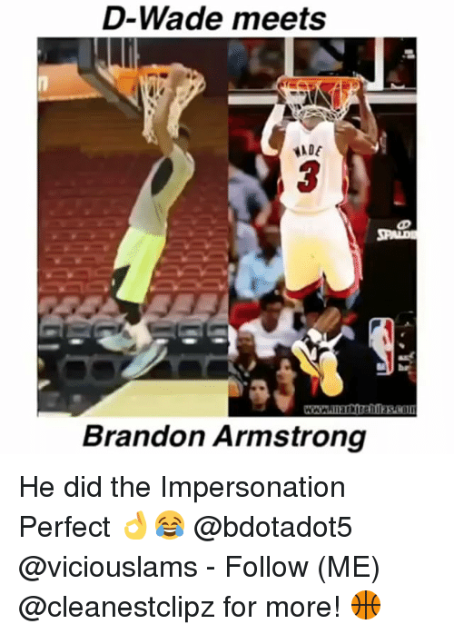 Memes, 🤖, and Following: D-Wade meets  ADE  3  Brandon Armstrong He did the Impersonation Perfect 👌😂 @bdotadot5 @viciouslams - Follow (ME) @cleanestclipz for more! 🏀