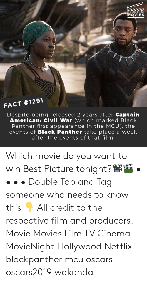 Memes, Movies, and Netflix: D YOU KNOW  VIES  FACT #1291  Despite being released 2 years after Captain  American: Civil War (which marked Black  Panther first appearance in the MCU), the  events of Black Panther take place a week  after the events of that film Which movie do you want to win Best Picture tonight?📽️🎬 • • • • Double Tap and Tag someone who needs to know this 👇 All credit to the respective film and producers. Movie Movies Film TV Cinema MovieNight Hollywood Netflix blackpanther mcu oscars oscars2019 wakanda