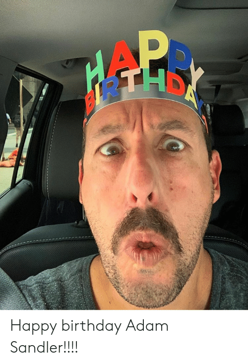Birthday Adam: DA Happy birthday Adam Sandler!!!!