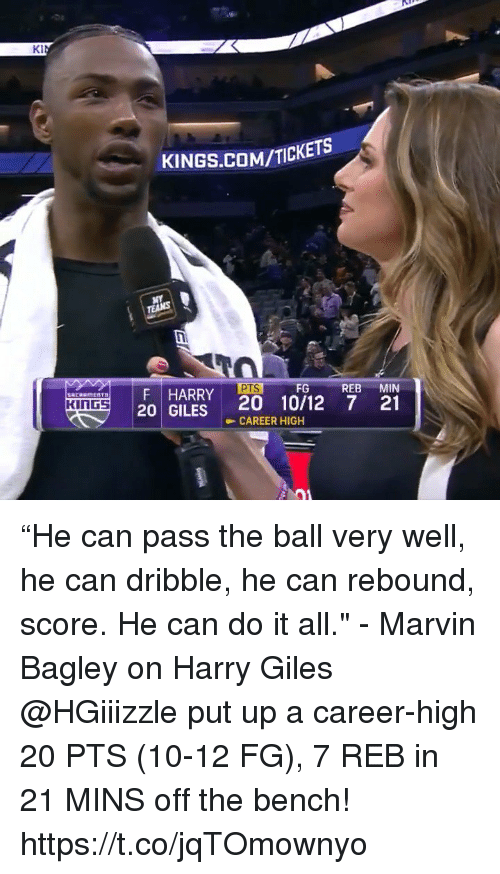 """Memes, 🤖, and Com: Da  KINGS.COM/TICKETS  PTSFG REB MIN  HARRY 20 10/12 7 a1  20 GILES CAREER HIGH  KI  KINGS """"He can pass the ball very well, he can dribble, he can rebound, score. He can do it all."""" - Marvin Bagley on Harry Giles  @HGiiizzle put up a career-high 20 PTS (10-12 FG), 7 REB in 21 MINS off the bench!    https://t.co/jqTOmownyo"""