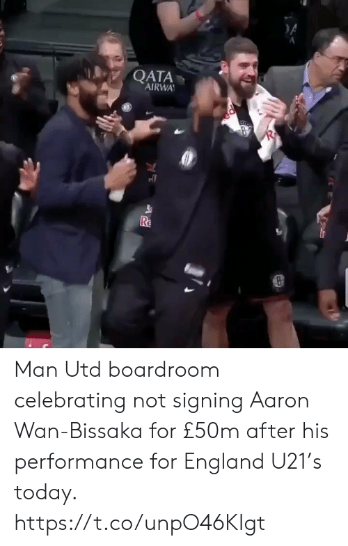 England, Soccer, and Today: DA  QATA  AIRWAY  Re Man Utd boardroom celebrating not signing Aaron Wan-Bissaka for £50m after his performance for England U21's today. https://t.co/unpO46KIgt