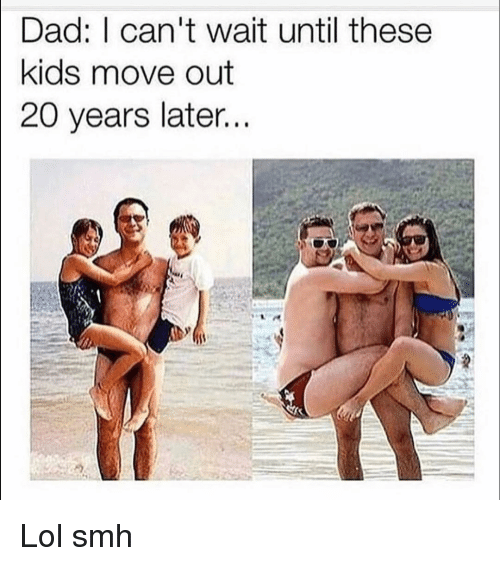 Dad, Funny, and Lol: Dad: can't wait until these  kids move out  20 years later.. Lol smh