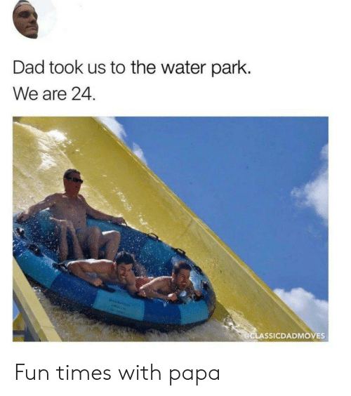Dad, Water, and Fun: Dad took us to the water park.  We are 24.  @CLASSICDADMOVES Fun times with papa