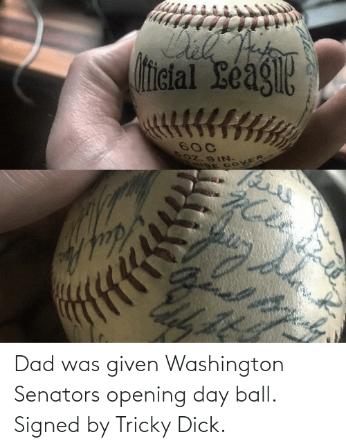 washington: Dad was given Washington Senators opening day ball. Signed by Tricky Dick.